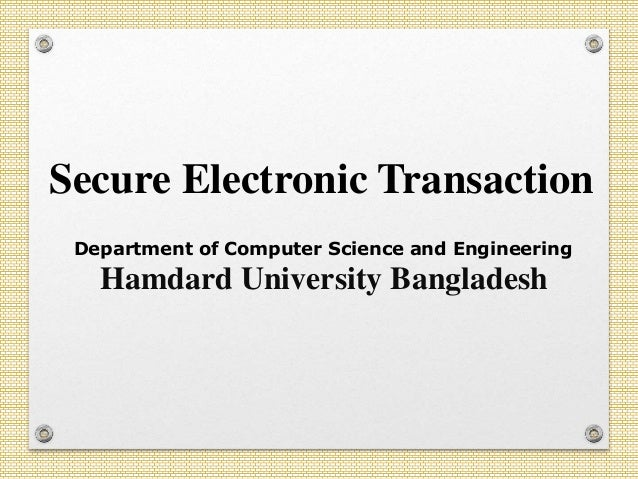 Secure Electronic Transaction Department of Computer Science and Engineering Hamdard University Bangladesh