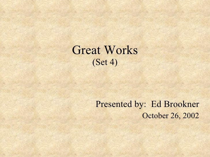 Great Works (Set 4) Presented by:  Ed Brookner October 26, 2002