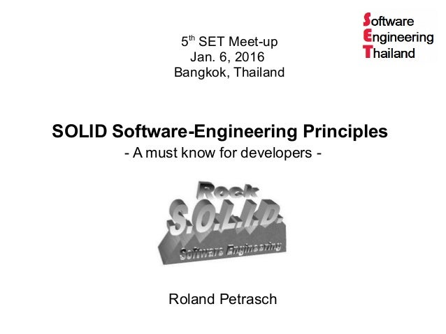 SOLID Software-Engineering Principles - A must know for developers - Roland Petrasch 5th SET Meet-up Jan. 6, 2016 Bangkok,...