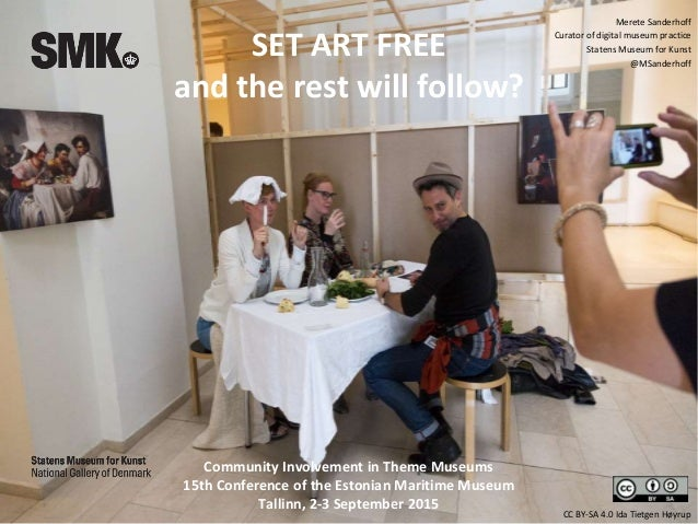 CC BY-SA 4.0 Ida Tietgen Høyrup SET ART FREE and the rest will follow? Community Involvement in Theme Museums 15th Confere...