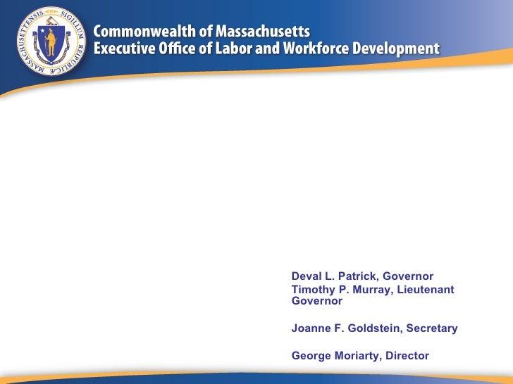 Deval L. Patrick, GovernorTimothy P. Murray, LieutenantGovernorJoanne F. Goldstein, SecretaryGeorge Moriarty, Director