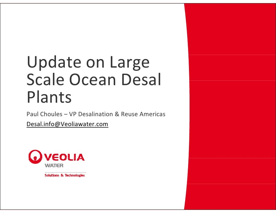 Update on Large  Scale Ocean Desal  Scale Ocean Desal Plants Paul Choules – VP Desalination & Reuse Americas Desal.info@Ve...