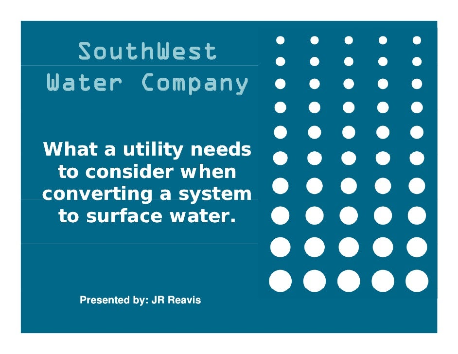 SouthWest Water Company  What a utility needs  to consider when converting a system  to surface water.       Presented by:...