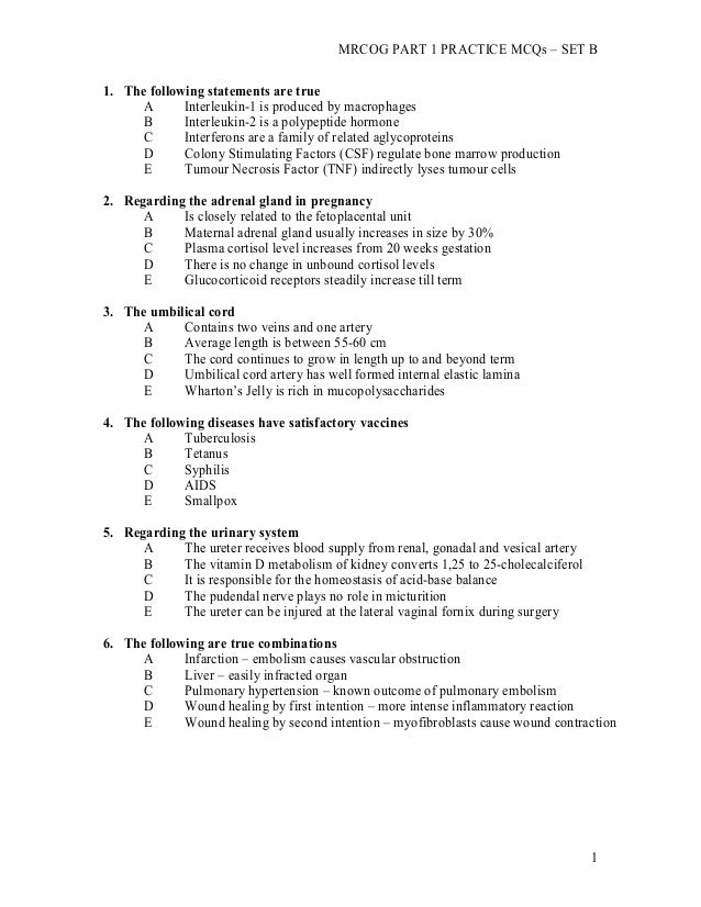 MRCOG PART 1 PRACTICE MCQs – SET B 1 1. The following statements are true A Interleukin-1 is produced by macrophages B Int...