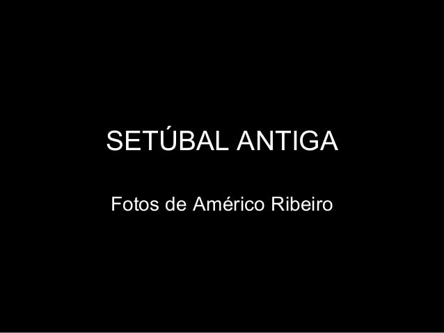 SETÚBAL ANTIGAFotos de Américo Ribeiro