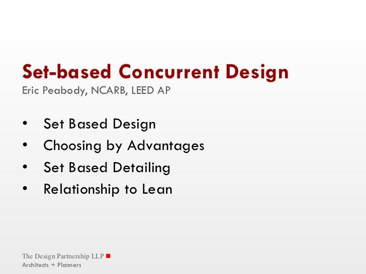 Set-based Concurrent Design Eric Peabody, NCARB, LEED AP <ul><li>Set Based Design </li></ul><ul><li>Choosing by Advantages...