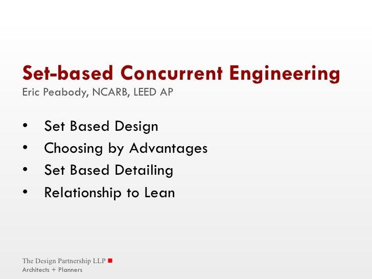Set-based Concurrent Engineering Eric Peabody, NCARB, LEED AP <ul><li>Set Based Design </li></ul><ul><li>Choosing by Advan...