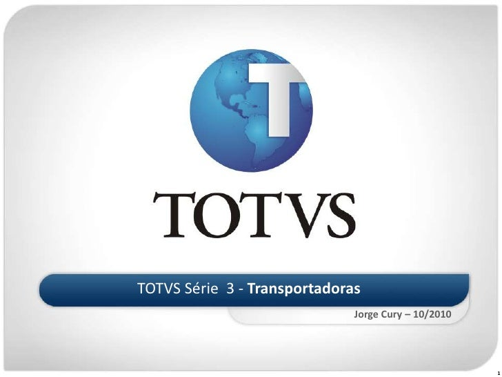 TOTVS Série  3 - Transportadoras<br />Jorge Cury – 10/2010<br />1<br />