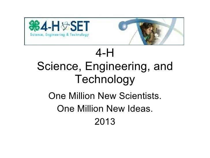 4-H Science, Engineering, and Technology One Million New Scientists. One Million New Ideas. 2013