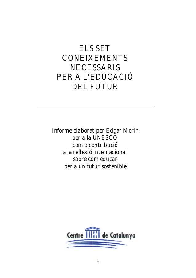 ELS SET CONEIXEMENTS NECESSARIS PER A L'EDUCACIÓ DEL FUTUR  Informe elaborat per Edgar Morin per a la UNESCO com a contrib...