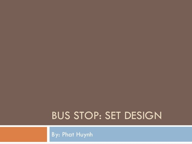 BUS STOP: SET DESIGN By: Phat Huynh