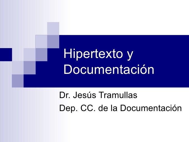 Hipertexto y Documentación Dr. Jesús Tramullas Dep. CC. de la Documentación