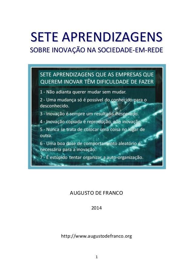 SETE APRENDIZAGENS SOBRE INOVAÇÃO NA SOCIEDADE-EM-REDE  AUGUSTO DE FRANCO 2014  http://www.augustodefranco.org  1