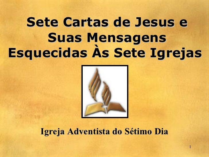 Sete Cartas de Jesus e     Suas MensagensEsquecidas Às Sete Igrejas    Igreja Adventista do Sétimo Dia                    ...