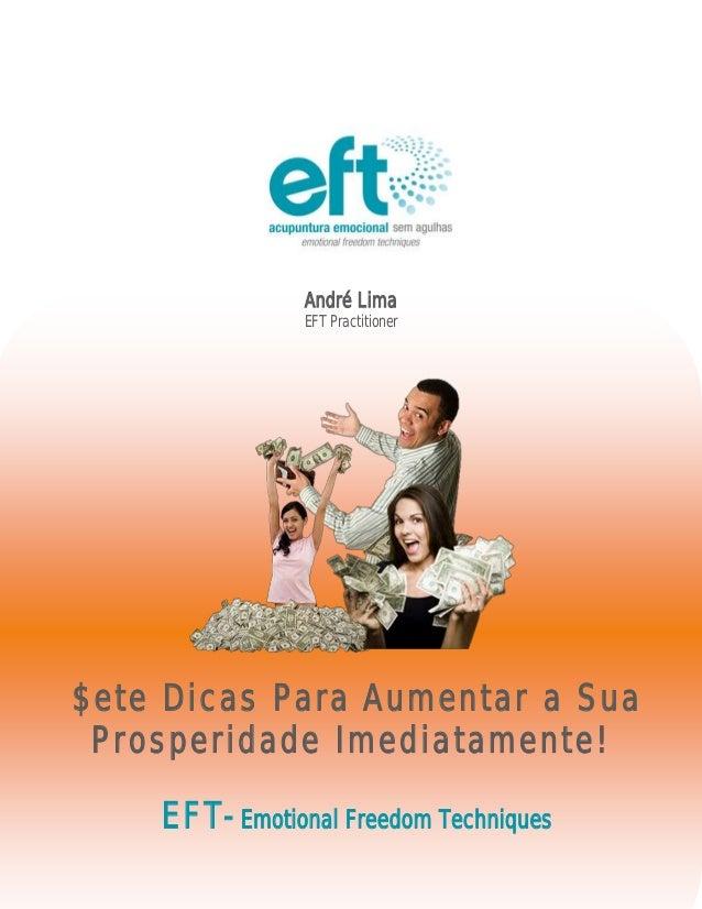 André Lima EFT Practitioner EFT-Emotional Freedom Techniques $ete Dicas Para Aumentar a Sua Prosperidade Imediatamente!