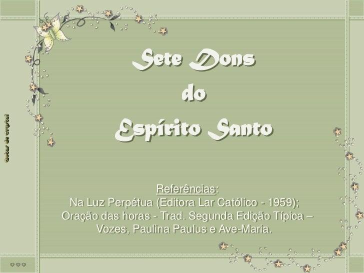 Sete Dons                do          Espírito Santo                  Referências: Na Luz Perpétua (Editora Lar Católico - ...