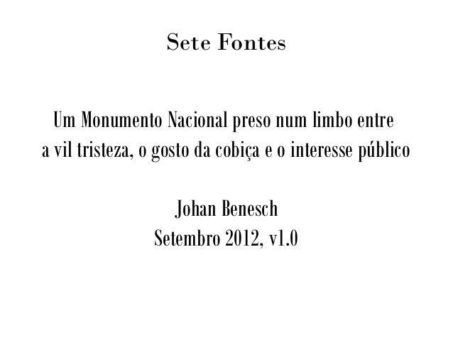 Sete Fontes Um Monumento Nacional preso num limbo entre a vil tristeza, o gosto da cobiça e o interesse público Johan Bene...