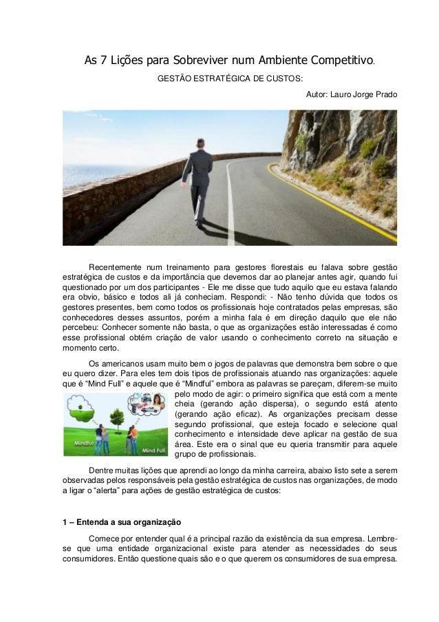 As 7 Lições para Sobreviver num Ambiente Competitivo.GESTÃO ESTRATÉGICA DE CUSTOS:Autor: Lauro Jorge PradoRecentemente num...