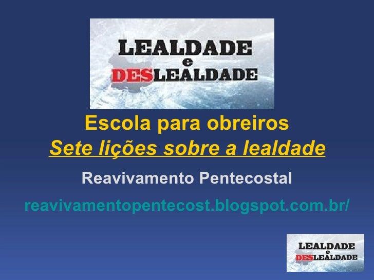 Escolaparaobreiros  Sete lições sobre a lealdade      ReavivamentoPentecostalreavivamentopentecost.blogspot.com.br/