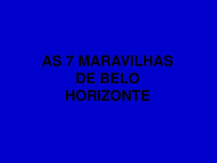 AS 7 MARAVILHAS    DE BELO   HORIZONTE