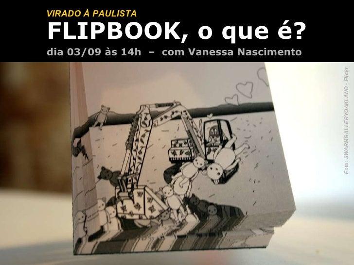 FLIPBOOK, o que é? dia 03/09 às 14h  –  com Vanessa Nascimento VIRADO À PAULISTA Foto: SWARMGALLERYOAKLAND - Flickr