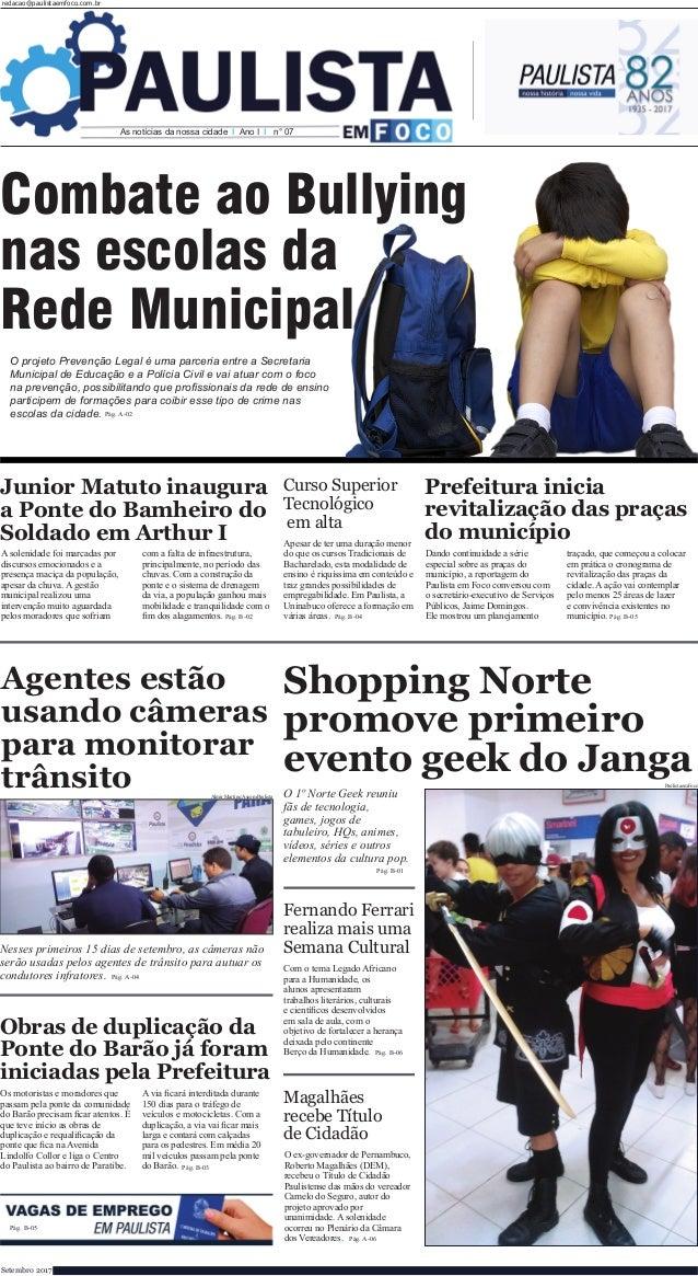 redacao@paulistaemfoco.com.br Setembro 2017 As notícias da nossa cidade I Ano I I n° 07 Combate ao Bullying nas escolas da...