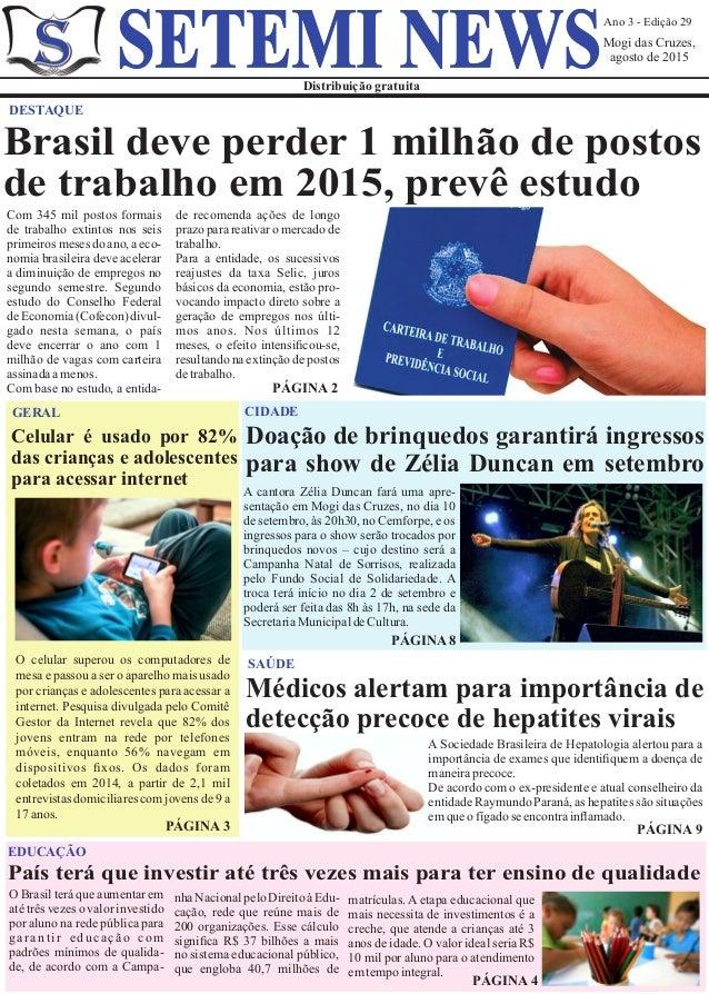 Ano 3 - Edição 29 Mogi das Cruzes, agosto de 2015 Distribuição gratuita SETEMI NEWS Com 345 mil postos formais de trabalho...