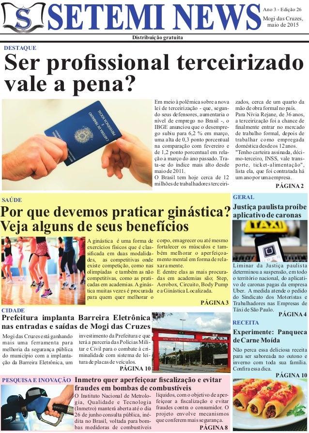 Ano 3 - Edição 26 Mogi das Cruzes, maio de 2015 Distribuição gratuita SETEMI NEWS DESTAQUE Em meio à polêmica sobre a nova...