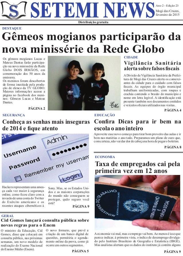Ano 2 - Edição 23 Mogi das Cruzes, fevereiro de 2015 Distribuição gratuita SETEMI NEWS Os gêmeos mogianos Lucas e Mateus D...