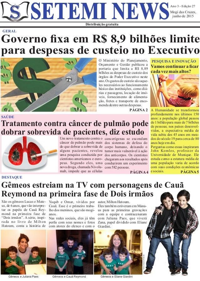 Ano 3 - Edição 27 Mogi das Cruzes, junho de 2015 Distribuição gratuita SETEMI NEWS GERAL PÁGINA 2 Governo fixa em R$ 8,9 bi...