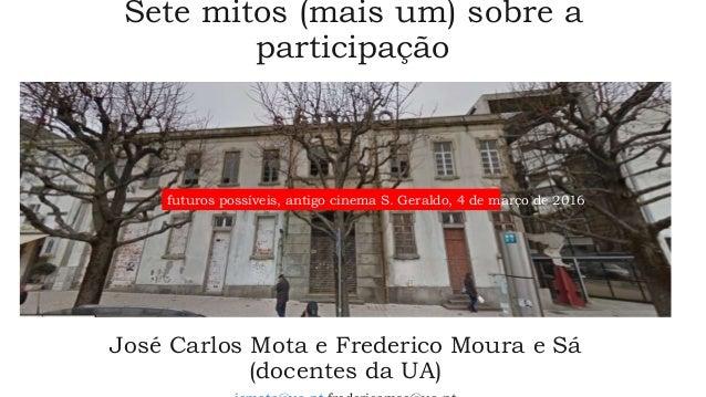 Sete mitos (mais um) sobre a participação José Carlos Mota e Frederico Moura e Sá (docentes da UA) futuros possíveis, anti...