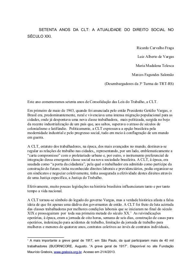 SETENTA ANOS DA CLT: A ATUALIDADE DO DIREITO SOCIAL NOSÉCULO XXI.Ricardo Carvalho FragaLuiz Alberto de VargasMaria Madalen...