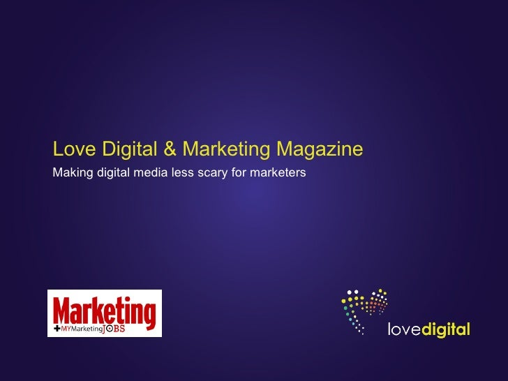 Love Digital & Marketing Magazine Making digital media less scary for marketers