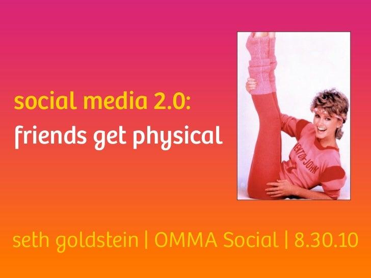 social media 2.0: friends get physical    seth goldstein   OMMA Social   8.30.10