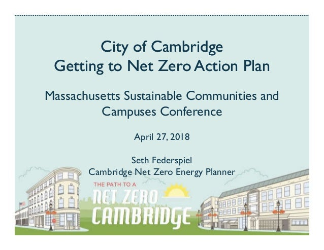 City of Cambridge Getting to Net Zero Action Plan City of Cambridge Getting to Net Zero Action Plan Massachusetts Sustaina...