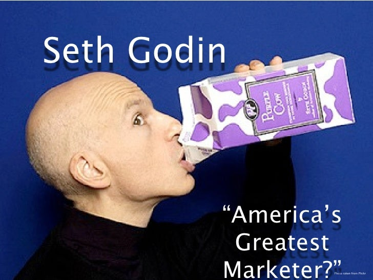 "Seth Godin         ""America's          Greatest         Marketer?""                  Photo taken from Flickr"