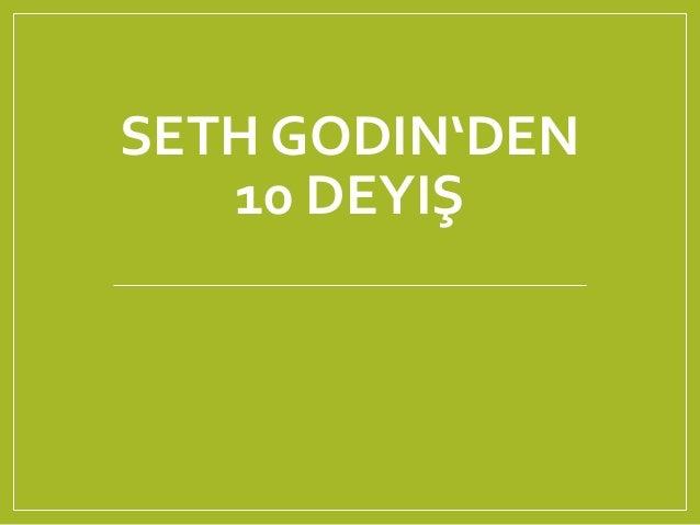 SETH GODIN'DEN 10 DEYIŞ