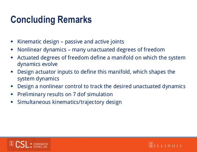 Concluding Remarks  Kinematic design – passive and active joints  Nonlinear dynamics – many unactuated degrees of freedo...