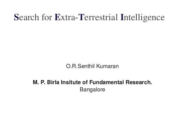 SearchforExtraTerrestrialIntelligence  O.R.SenthilKumaran M.P.BirlaInsituteofFundamentalResearch. Bangalore   ...