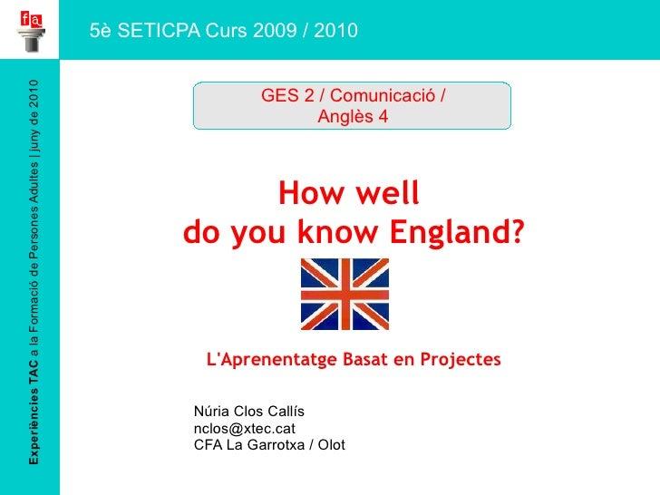 Experiències TAC  a la Formació de Persones Adultes | juny de 2010 How well  do you know England? L'Aprenentatge Basat en ...