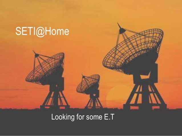 SETI@Home      Looking for some E.T