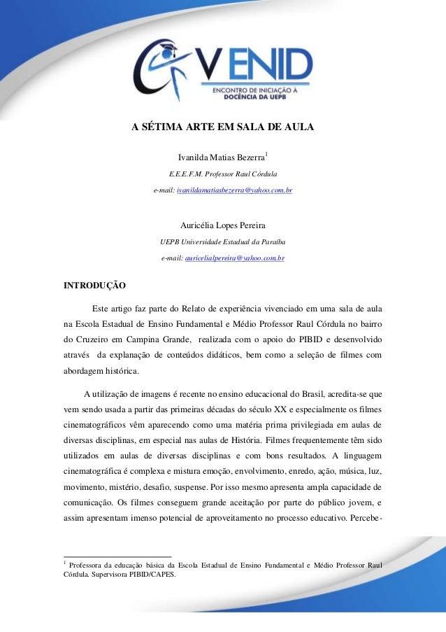 A SÉTIMA ARTE EM SALA DE AULA Ivanilda Matias Bezerra1 E.E.E.F.M. Professor Raul Córdula e-mail: ivanildamatiasbezerra@yah...