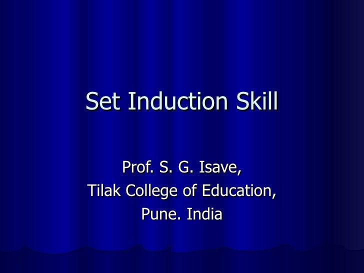 Set Induction Skill Prof. S. G. Isave, Tilak College of Education, Pune. India