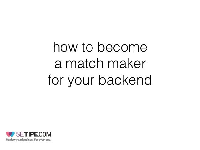 how to become a match maker for your backend
