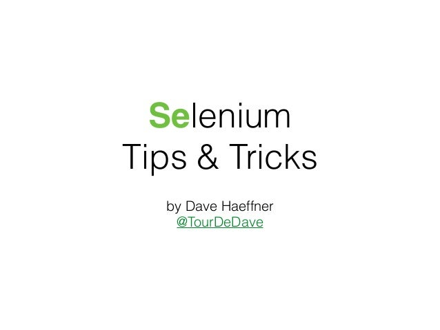 Selenium Tips & Tricks by Dave Haeffner @TourDeDave