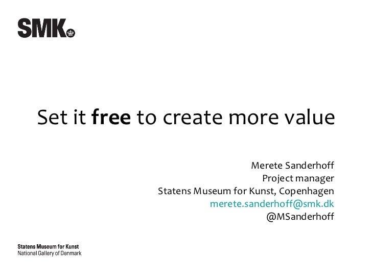 Merete Sanderhoff Project manager Statens Museum for Kunst, Copenhagen [email_address] @MSanderhoff Set it  free  to creat...
