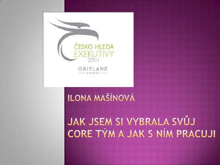 Ilona Mašínová<br />Jak jsem si vybrala svůj core tým a jak s ním pracuji<br />