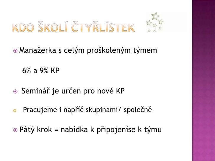 Kdo školí čtyřlístek<br />Manažerka s celým proškoleným týmem<br />    6% a 9% KP<br /> Seminář je určen pro nové KP   <br...