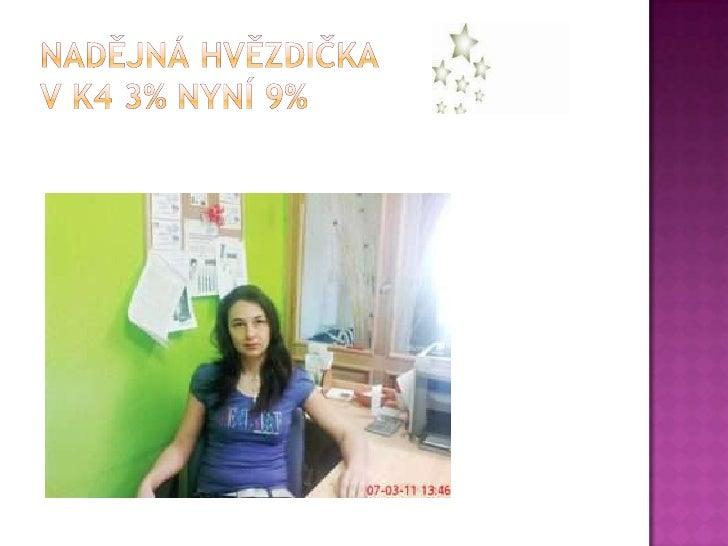 Nadějná hvězdičkaV K4 3% nyní 9% <br />