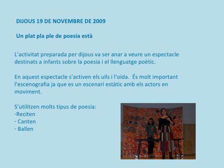 DIJOUS 19 DE NOVEMBRE DE 2009 Un plat pla ple de poesia està  <ul><li>L'activitat preparada per dijous va ser anar a veure...